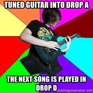 trueguitarist1 - Tuned guitar into Drop A THE Next song is played in Drop D