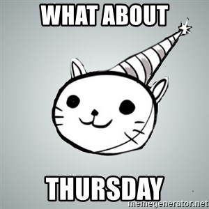 Party cat - what about THursday