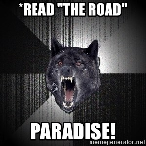 """Insanity Wolf - *read """"The road"""" PARADISE!"""