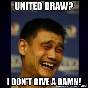 dumb bitch - United draw? I don't give a damn!
