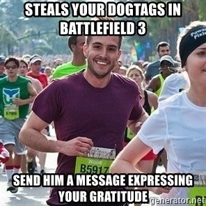 Ridiculously photogenic guy (Zeddie) - STEALS YOUR DOGTAGS IN BATTLEFIELD 3 SEND HIM A MESSAGE EXPRESSING YOUR GRATITUDE