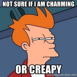 Futurama Fry - Not sure if I am charming or creapy