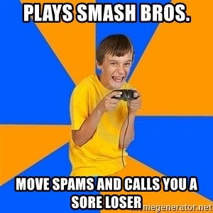 Annoying Gamer Kid - plays smash bros. move spams and calls you a sore loser