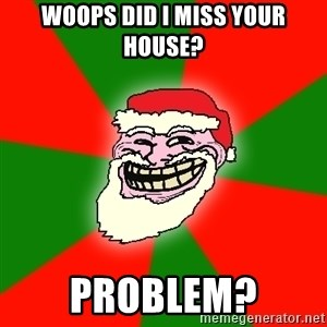 Santa Claus Troll Face - Woops did I miss your house? Problem?