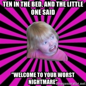 """Crazy Toddler - Ten in the bed, and the little one said """"Welcome to your worst nightmare"""""""