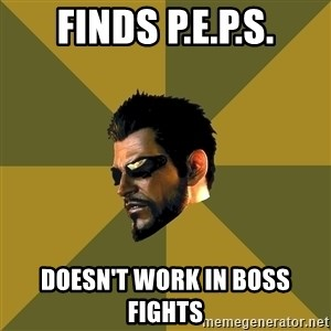 Adam Jensen - finds p.e.p.s. doesn't work in boss fights