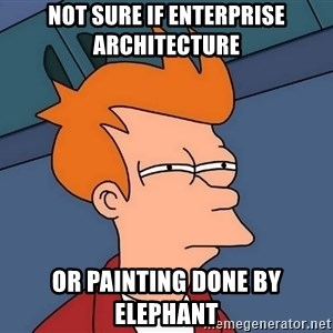 Futurama Fry - NOT SURE IF ENTERPRISE ARCHITECTURE OR PAINTING DONE BY ELEPHANT