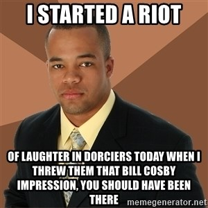 Successful Black Man - I started a riot of laughter in dorciers today when i threw them that bill cosby impression, you should have been there