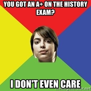 Non Jealous Girl - You got an a+ on the history exam? I don't even care
