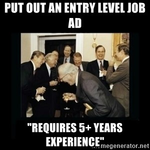 """Rich Men Laughing - put out an entry level job ad """"Requires 5+ years experience"""""""