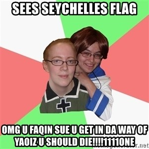 Hetalia Fans - sees seychelles flag omg u faqin sue u get in da way of yaoiz u should die!!!!1111one