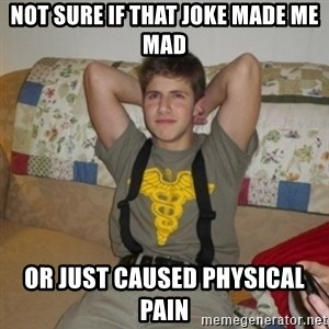 Jake Bell: Stoner - not sure if that joke made me mad or just caused physical pain