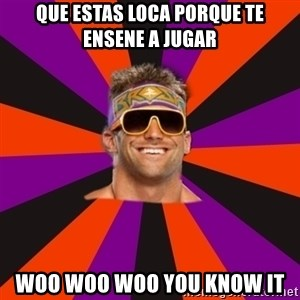 Oh Zack Ryder - Que estas loca porque te ensene a jugar woo woo woo you know it