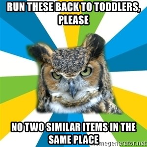 Old Navy Owl - run these back to toddlers, please no two similar items in the same place