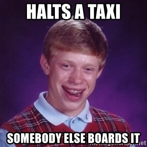 Bad Luck Brian - Halts a taxi somebody else boards it