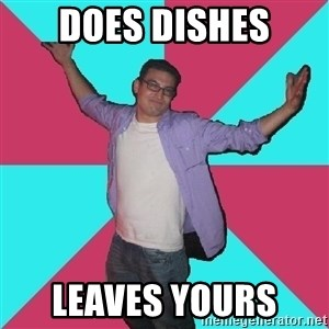 Douchebag Roommate - does dishes leaves yours