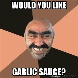 Provincial Man - would you like garlic sauce?