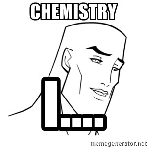 Handsome Face - Chemistry I....