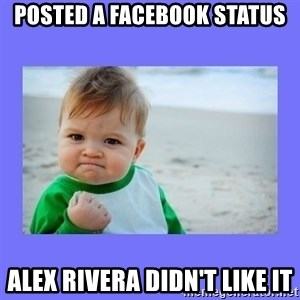 Baby fist - Posted a facebook status alex rivera didn't like it