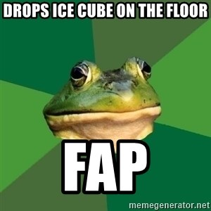 Foul Bachelor Frog - drops ice cube on the floor fap
