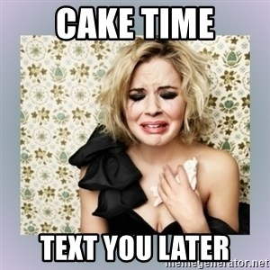 Crying Girl - cake time text you later