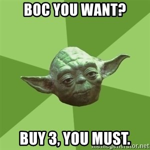 Advice Yoda Gives - boc you want? buy 3, you must.