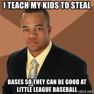 Successful Black Man - I teach my kids to steal bases so they can be good at little league baseball