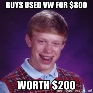 Bad Luck Brian - BUYS USED VW FOR $800 WORTH $200