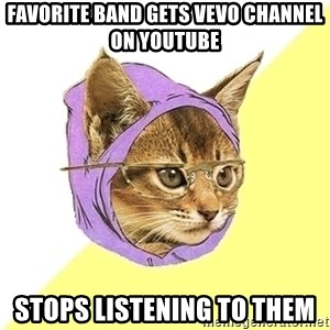 Hipster Kitty - favorite band gets vevo channel on youtube stops listening to them