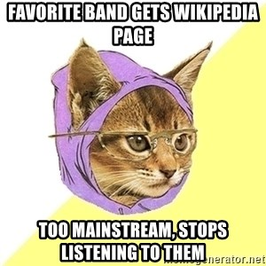 Hipster Kitty - favorite band gets wikipedia page too mainstream, stops listening to them