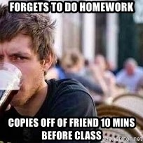 The Lazy College Senior - Forgets to do homework copies off of friend 10 mins before class