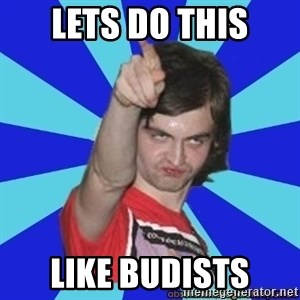 Cammi over. - Lets do this like budists