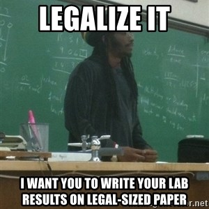 rasta science teacher - legalize it I want you to write your lab results on legal-sized paper