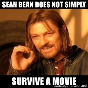 Does not simply walk into mordor Boromir  - Sean Bean Does Not Simply Survive a Movie
