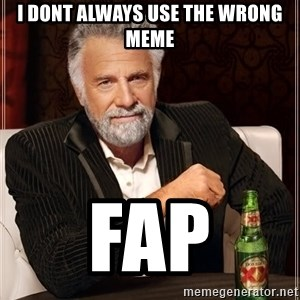 The Most Interesting Man In The World - i dont always use the wrong meme fap