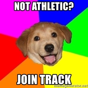 Advice Dog - Not athletic? join track