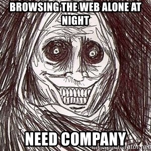 Shadowlurker - browsing the web alone at night need company