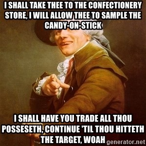 Joseph Ducreux - i shall take thee to the confectionery store, i will allow thee to sample the candy-on-stick i shall have you trade all thou posseseth, continue 'til thou hitteth the target, woah