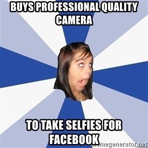 Annoying Facebook Girl - buys professional quality camera to take selfies for facebook