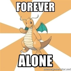Dragonite Dad - FOREVER alone