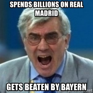 angryfootballcoach - spends billions on real madrid gets beaten by bayern