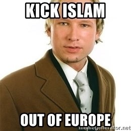 Anders Breivik - KICK ISLAM OUT OF EUROPE