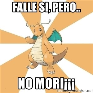 Dragonite Dad - FALLE si, pero.. NO MORI¡¡¡