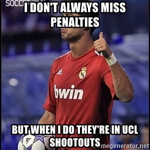 cristiano ronaldo - I don't always miss penalties but when i do they're in ucl shootouts