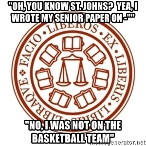 "Johnnie Memes - ""Oh, you know st. Johns?  Yea, I wrote my senior paper on -"""" ""No, I was not on the basketball team"""
