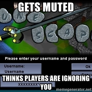 runescape - Gets MUTED THINKS PLAYERS ARE IGNORING YOU