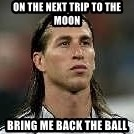 Sergio Ramos 4  - On the next trip to the moon Bring me back the ball