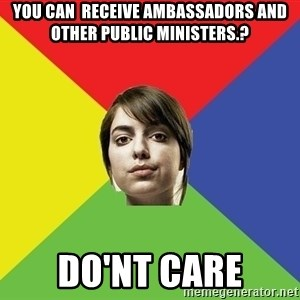 Non Jealous Girl - you can  Receive ambassadors and other public ministers.? do'nt care