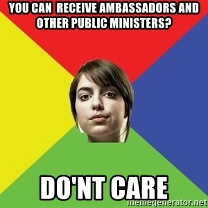 Non Jealous Girl - you can  Receive ambassadors and other public ministers? do'nt care