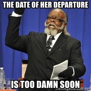Rent Is Too Damn High - the date of her departure is too damn soon